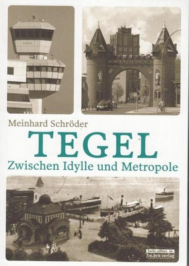 Berlin Tegel. - Schröder, Meinhard. Tegel. Zwischen Idylle und Metropole.