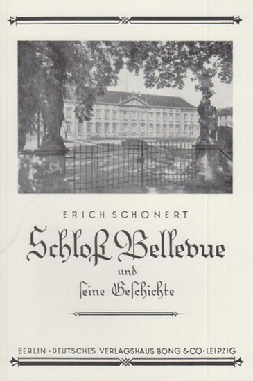 BerlinArchiv herausgegeben von Hans-Werner Klünner und Helmut Börsch-Supan. - Schonert, Erich (Autor): Schloß Bellevue und seine Geschichte. (Berlin-Archiv, herausgegeben von Hans-Werner Klünner und Helmut Börsch-Supan).