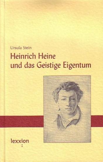 Heine, Heinrich. - Stein, Ursula: Heinrich Heine und das Geistige Eigentum.