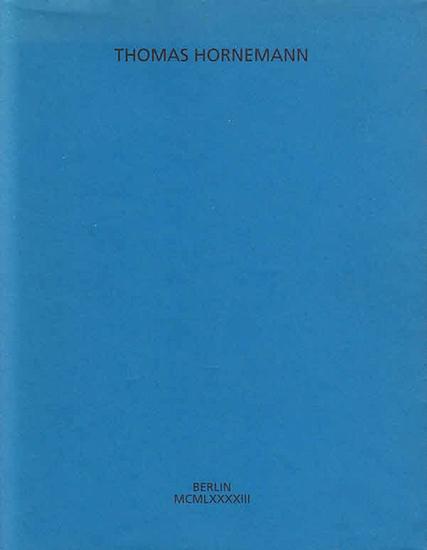 Hornemann, Thomas ; Pfefferle, Karl (Hrsg.): Thomas Hornemann. Mit Vorwort von Helmut Eisendle. Neu hrsg. anläßlich der Ausstellung Galerie Geisler, Berlin 16.11.-11.12.1993.