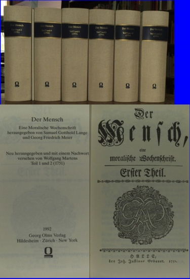 Mensch, Der. - Lange, Samuel Gotthold und Meier, Georg Friedrich (Hrsg.): Der Mensch. Eine Moralische Wochenschrift. in 12 Teilen in 6 Büchern neu hrsg.v. Wolfgang Martens