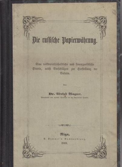 Wagner, Adolph: Die russische Papierwährung : Eine volkswirtschaftliche und finanzpolitische Studie, nebst Vorschlägen zur Herstellung der Valuta.