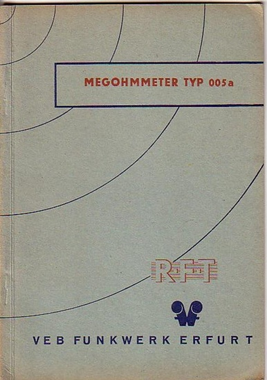 Rundfunktechnik. - RFT - VEB Funkwerk Erfurt: Megohmmeter Gerätebeschreibung Typ 005 a. Ausgabe Mai 1958.