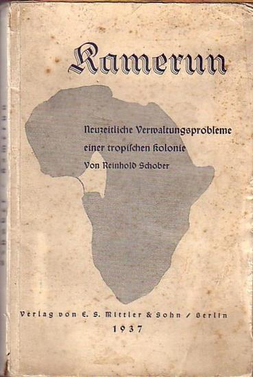 Schober, Reinhold: Kamerun. Neuzeitliche Verwaltungsprobleme einer tropischen Kolonie. Mit Einleitung,