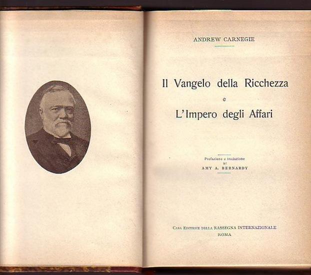 Carnegie, Andrew (1835-1919): Il Vangelo della Ricchezza e L' Impero degli Affari. Prefazione e traduzione di Amy A, Bernardy.