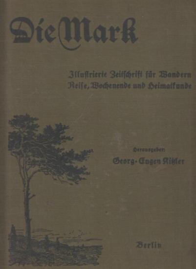 Mark, Die. - Kitzler, Georg Eugen (Red.): Die Mark : Illustriertes Unterhaltungsblatt für Touristik und Heimatkunde. Ratgeber für Ausflüge. 22. Jahrgang 1926, Nr. 1/2 bis 11/12.