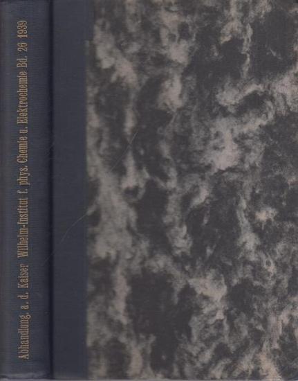 Kaiser-Wilhelm-Institut für Physikalische Chemie und Elektrochemie (Hrsg.): Abhandlungen aus dem Kaiser Wilhelm-Institut für Physikalische Chemie und Elektrochemie. XXVI. (26.) Band 1939, enthaltend die Abhandlungen 100 bis 141.
