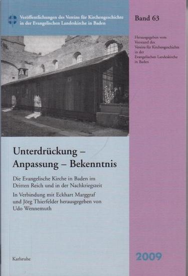Wennemuth, Udo (Hrsg.): Unterdrückung-Anpassung-Bekenntnis : Die Evangelische Kirche in Baden im Dritten Reich und in der Nachkriegszeit. Hrsg. in Verbindung mit Eckhart Marggraf und Jörg Thierfelder.