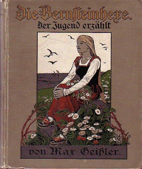 Geißler, Max: Die Bernsteinhexe. Der interessanteste aller Hexenprozesse. Der Jugend erzählt von Max Geißler. Mit Bildern von A. Felix Schulze.