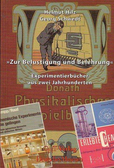Hilz, Helmut / Georg Schwedt: >Zur Belustigung und Belehrung<. Experimentierbücher aus zwei Jahrhunderten. Ausstellung im Foyer des Deutschen Museums vom 22. Nov. 2002 bis zum 28. Febr. 2003.