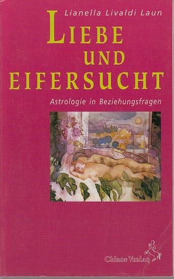 Laun, Lianella Livaldi: Liebe und Eifersucht. Astrologie in Beziehungsfragen. (Standardwerke der Astrologie).