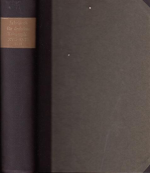 Jahrbuch - Zeitschrift für drahtlose Telegraphie und Telephonie.- Faßbender, Heinrich (Herausgeber) / Max Wien, J. Zenneck: Jahrbuch - Zeitschrift für drahtlose Telegraphie und Telephonie sowie des Gesamtgebietes der Hochfrequenztechnik. Siebzehnter Ba...