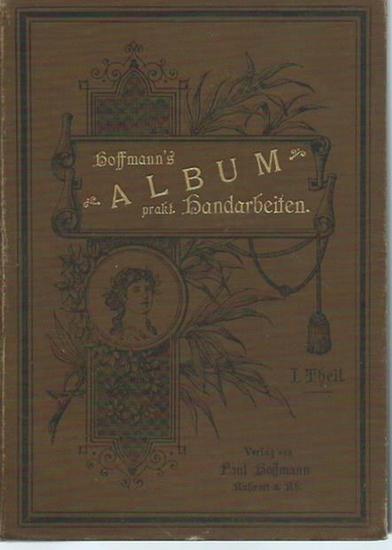 Hoffmann, [Paul]: Hoffmann´s Album praktischer Handarbeiten. Theil 1. Mit Vorwort der Herausgeberin.