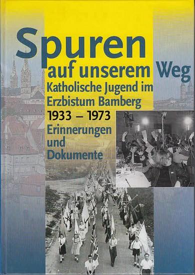 Bamberg. - BDKJ. Erzbischöfliches Jugendamt Bamberg (Hrsg.) / Konrad Silberhorn (Red.): Spuren auf unserem Weg. Katholische Jugend im Erzbistum Bamberg 1933-1973, Erinnerungen und Dokumente.