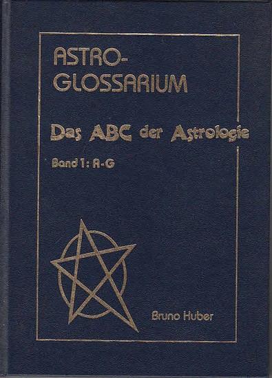 Huber, Bruno: Astro-Glossarium : Das ABC der Astrologie. Band 1: A-G. sep. Vorwort von Bernd A. Mertz. Im Anhang: Wandel der Planeten-Namen im Laufe der Geschichte.