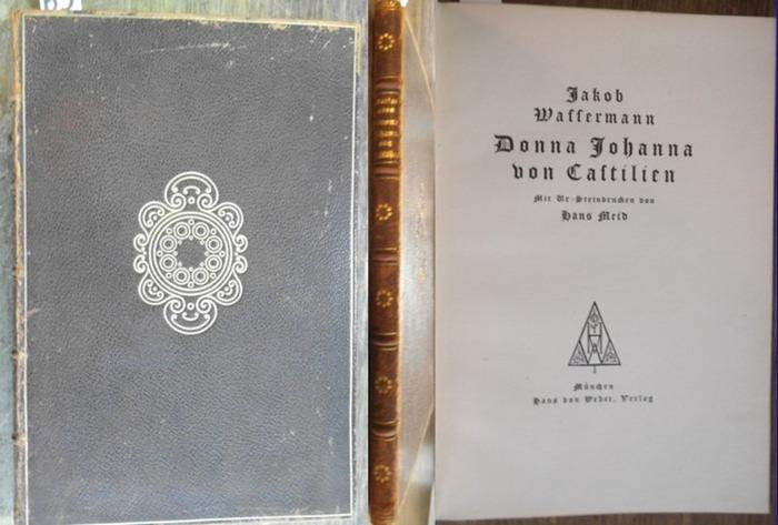 Meid, Hans (Steindrucke) / Johanna von Castilien. - Wassermann, Jakob: Donna Johanna von Castilien. Mit Steindrucken von Hans Meid.