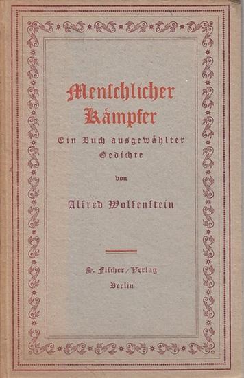Wolfenstein, Alfred : Menschlicher Kämpfer. Ein Buch ausgewählter Gedichte.