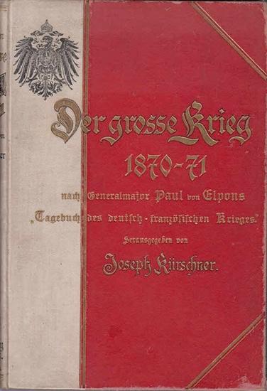 Kürschner, Joseph (Hrsg.): Der große Krieg 1870-1871 in Zeitberichten. Nach Paul von Elpons 'Tagebuch des deutsch-französischen Krieges'.