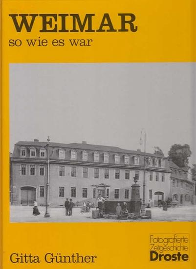 Günther, Gitta: Weimar - so wie es war. (=Fotografierte Stadtgeschichte.