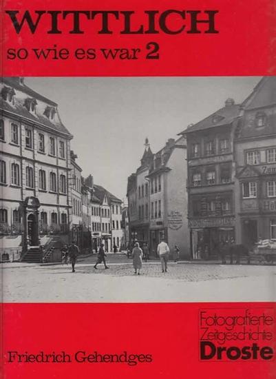Gehendges, Friedrich: Wittlich - so wie es war 2. (=Fotografierte Zeitgeschichte)
