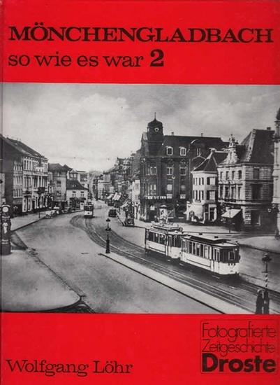 Löhr, Wolfgang: Mönchengladbach - so wie es war 2. (=Fotografierte Zeitgeschichte)