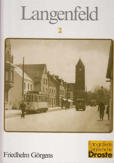 Görgens, Friedhelm: Langenfeld - so wie es war 2. (=Fotografierte Zeitgeschichte)