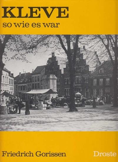 Gorissen, Friedrich: Kleve - so wie es war.