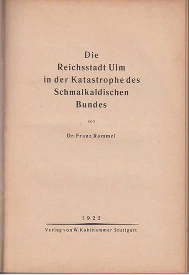 Ulm.- Rommel, Franz: Die Reichsstadt Ulm in der Katastrophe des Schmalkaldischen Bundes.