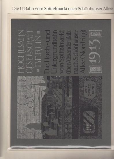 BerlinArchiv herausgegeben von Hans-Werner Klünner und Helmut Börsch-Supan.- Hochbahn Gesellschaft Berlin (Hrsg.): Zur Eröffnung der Erweiterungslinie vom Spittelmarkt über den Alexanderplatz zur Schönhauser Allee, Juli 1913. U-Bahn vom Spittelmarkt zu...