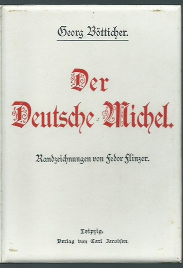 Bötticher, Georg (1849-1918): Der Deutsche Michel. Mit Randzeichnungen von Fedor Flinzer.