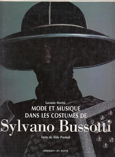 Bussotti, Sylvano. - Morini, Luciano: Mode et Musique dans les Costumes de Sylvano Bussotti. Texte de Aldo Premoli. Traduction de Luisa Broussard.