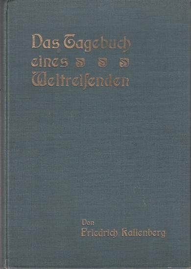 Kallenberg, Friedrich: Das Tagebuch eines Weltreisenden. 2 Teile in einem Band. I.: Indien-Hymalaya-Tibet und Birma. II. Insulinde-China und Japan-Hawaii-Nordamerika.