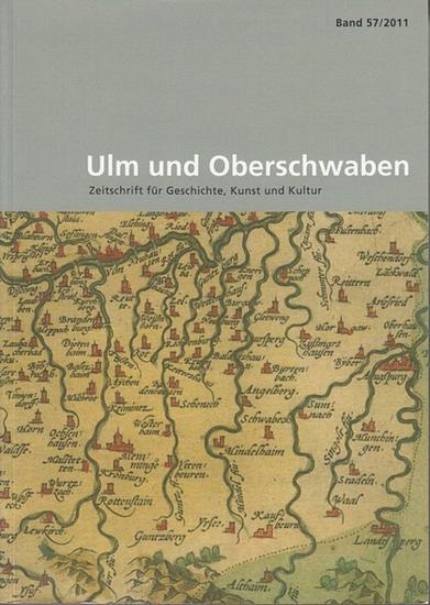 Ulm und Oberschwaben. - Schmauder, Andreas / Wettengel, Michael / Litz, Gudrun (Hrsg.): Ulm und Oberschwaben. Zeitschrift für Geschichte, Kunst und Kultur. Band 57 / 2011.