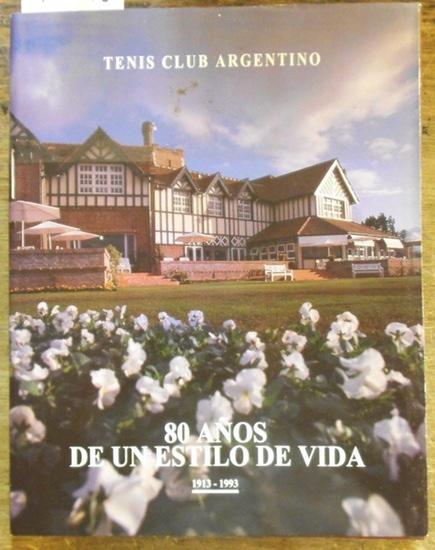 Tenis Club Argentino. - Ruprecht, Jorge / Cordal, Cristina / Sessa, Aldo (Fotos): Tenis Club Argentino. 1913 - 1993. 80 anos de un estilo de vida.