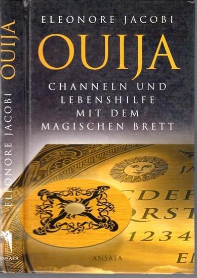 Jacobi, Eleonore: Ouija. Channeln und Lebenshilfe mit dem magischen Brett.