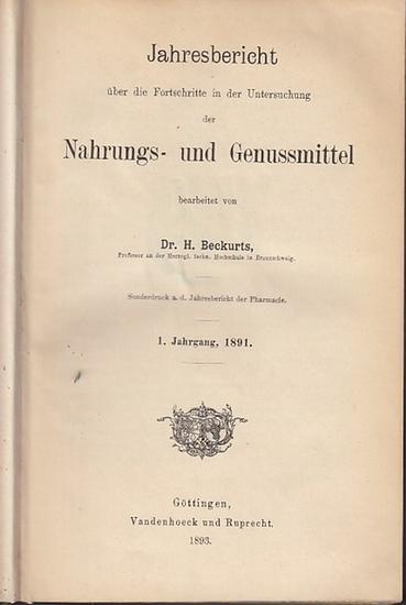 Beckurts, H.: Jahresbericht über dir Fortschritte in der Untersuchung der Nahrungs- und Genussmittel bearbeitet von H. Beckurts. Sonderdruck a.d. Jahresbericht der Pharmacie. 1. -5. Jahrgang 1891- 1895.