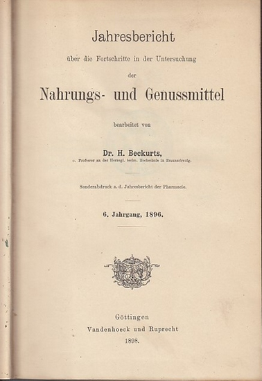 Beckurts, H.: Jahresbericht über die Fortschritte in der Untersuchung der Nahrungs- und Genussmittel. 6. - 10. Jahrgang 1896-1900 in einem Band.