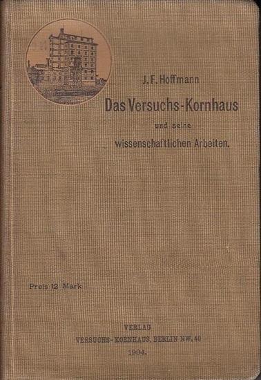 Hoffmann, J. F.: Das Versuchs-Kornhaus und seine wissenschaftlichen Arbeiten. Eine Sammlung von Aufsätzen und Vorträgen.