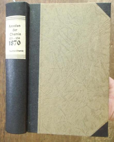 Annalen der Chemie - Friedrich Wöhler, Justus Liebig, Hermann Kopp, [ später E. Erlenmeyer, R. Fittig, A. v. Baeyer, O. Wallach, J. Volhard ] (Hrsg.): [ Justus Liebig's ] Annalen der Chemie und Pharmacie 1870, Band CLV - CLVI ( 155 -156, Neue Reih...