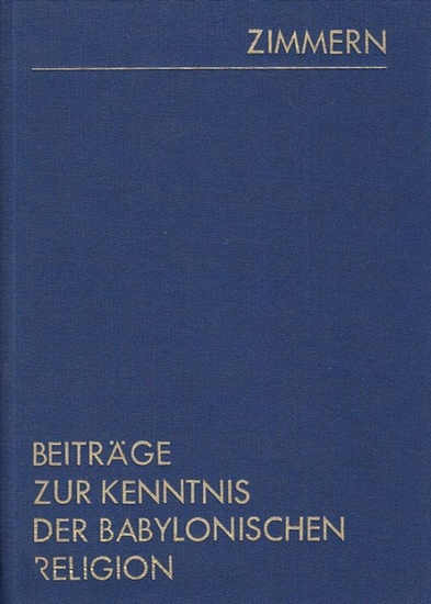 Zimmern, Heinrich: Beiträge zur Kenntnis der Babylonischen Religion. Reprint. (= Assyriologische Bibliothek, herausgegeben von Friedrich Delitzsch und Paul Haupt, Band XII).