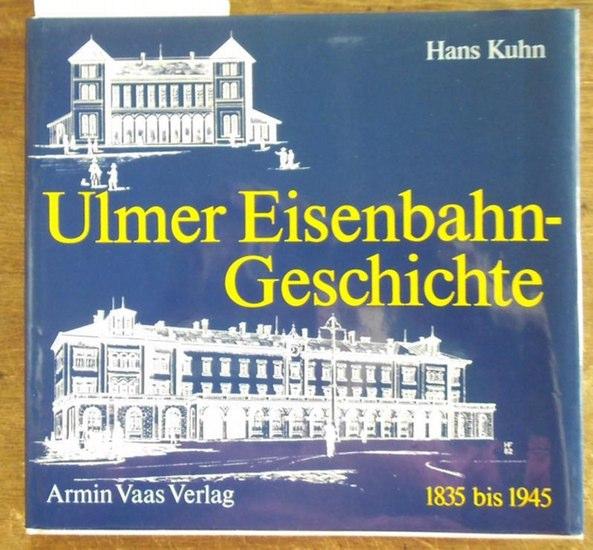 Ulm. - Kuhn, Hans: Ulmer Eisenbahngeschichte 1835 - 1945-