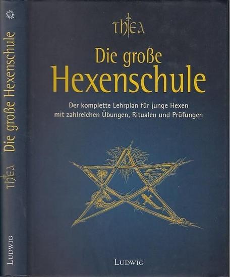 Thea: Die große Hexenschule. Der komplette Lehrplan für junge Hexen mit zahlreichen Übungen, Ritualen und Prüfungen.