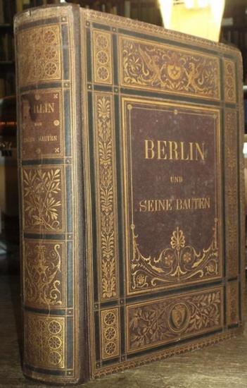 Berlin. - Architektenverein (Hrsg.): Berlin und seine Bauten komplett mit 2 Theilen in einem Buch. Hrsg. vom Architekten-Verein zu Berlin