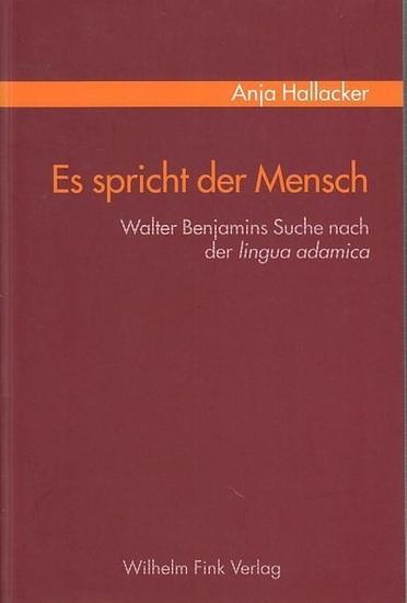 Benjamin, Walter. - Hallacker, Anja: Es spricht derMensch. Walter Benjamins Suche nach der lingua adamica.