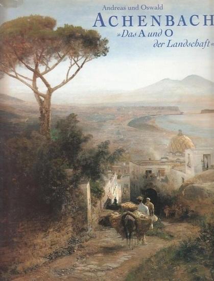 Achenbach, Andreas und Oswald - Sitt, Martina (Hrsg.): Andreas und Oswals Achenbach - Das A und O der Landschaft. Eine Ausstellung des Kunstmuseums Düsseldorf.
