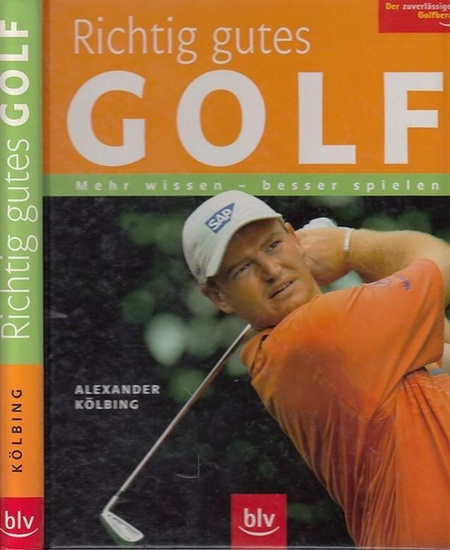 Kölbing, Alexander: Richtig gutes Golf. Mehr wissen - besser spielen.