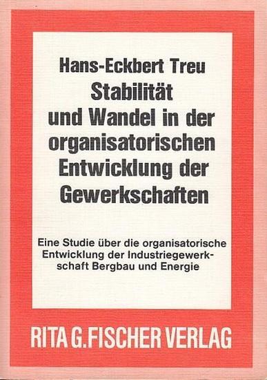 Treu, Hans-Eckbert: Stabiltitä und Wandel in der organisatorischen Entwicklung der Gewerkschaften. Eine Studie über die organisatorische Entwicklung der Industriegewerkschaft Bergbau unbd Energie.