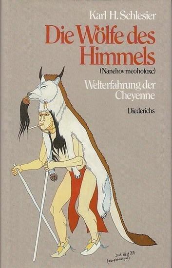 Schlesier, Karl H.: Die Wölfe des Himmels (Nanehov meohotoxc) : Welterfahrung der Cheyenne (Tsistsistas).
