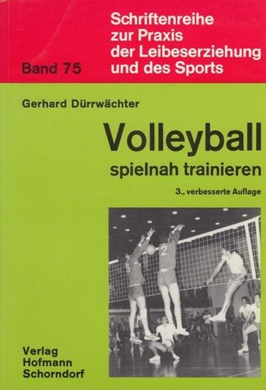 Dürrwächter, Gerhard Volleyball spielnah trainieren. Band 75 Schriftenreihe zur Praxis der Leibeserziehung und des Sports