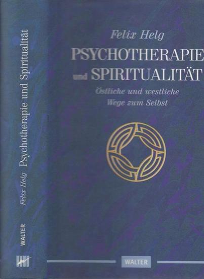 Helg, Felix Psychotherapie und Spiritualität : östliche und westliche Wege zum Selbst
